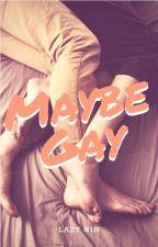 Maybe Gay (Boy×Boy) by LazyNin