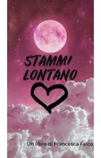 •STAMMI LONTANO•  by Franceschina2000