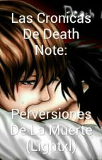 Las Cronicas De Death Note: Perversiones De La Muerte (Lightxl) by danudepegaso