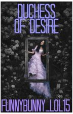 Duchess of Desire by funnybunny_lol15