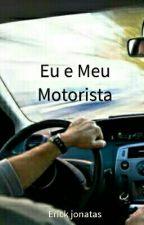 Eu E Meu Motorista (Romance Gay) by ErickJS