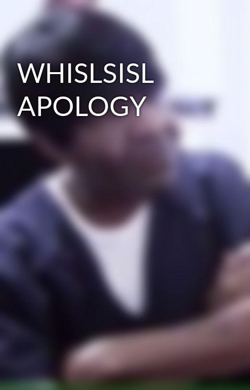 WHISLSISL APOLOGY by WritingIsMyLove
