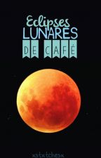 Eclipses Lunares De Café. by xstxtchesx