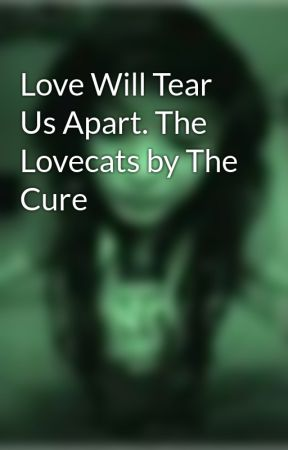 Love Will Tear Us Apart. The Lovecats by The Cure by DamnedGirl