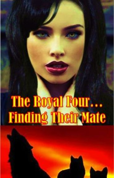 The Royal Four... Finding Their Mate