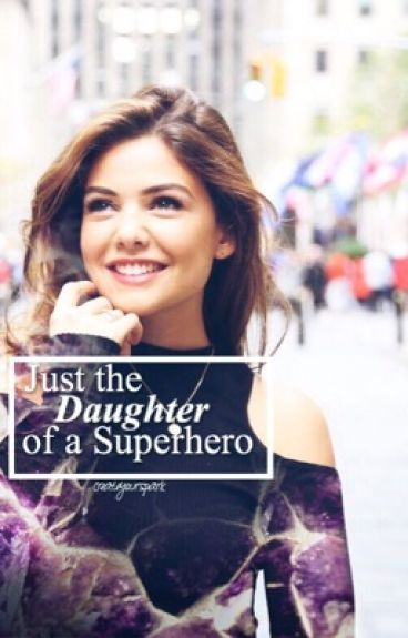 Just the Daughter of a Superhero || the avengers