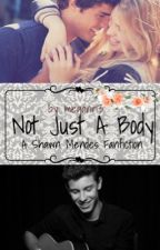 Not Just A Body; A Shawn Mendes Fanfiction by meganr13