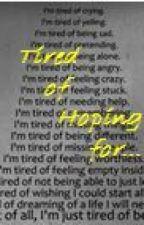 Tired of Hoping for. by Hopeful_Endings