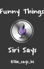Funny things Siri says by Ellie_says_hi