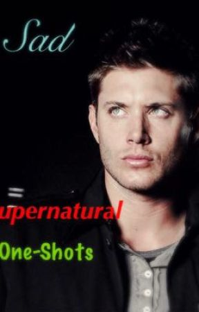 Sad Supernatural One-Shots - The first time he sees you cry