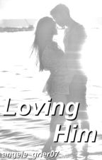 Loving Him {Hayes Grier} (Book #2) by angele_grier07