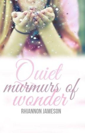 Quiet Murmurs of Wonder by writergrl98