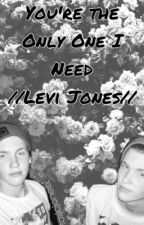 You're The Only One I Need {Levi Jones} by abbylovesbandsx