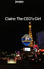 Claire: The CEO's Girl by jessjay