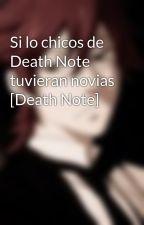 Si lo chicos de Death Note tuvieran novias [Death Note] by DxthNxtx