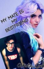 My Mate is My Bestfriend by Artistic_Geek