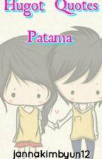 Hugot/Quotes/Patama For U by jannakimbyun12