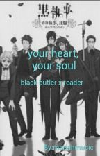Your Heart, Your Soul ~Black Butler x Reader~ by mariahmusic