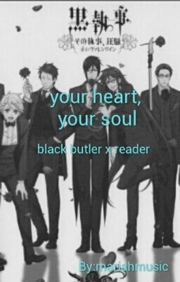 Your Heart, Your Soul ~Black Butler x Reader~