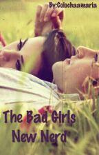 The Bad Girl's New Nerd(Unedited) by Colochaamaria