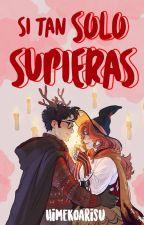 Si Tan Solo Supieras |Lily Evans & James Potter| by HimekoArisu