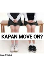 KAPAN MOVE ON? by DindaAlviolaL