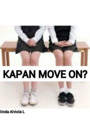 KAPAN MOVE ON?