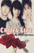 Cruel Life [✅] by ThykaRyeoKyu