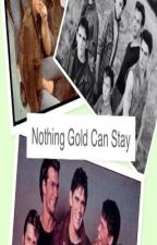 Nothing Gold Can Stay by Madisonrmebrat