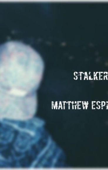 Stalker •Matthew Espinosa•