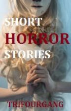 Short Horror Stories by trifourgang