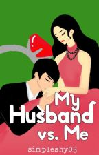 My Husband vs. Me by simpleshy03