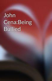 John Cena:Being Bullied by JohnCena132