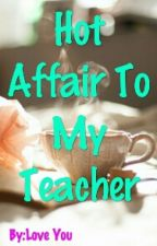 Hot Affair To My Teacher (SPG) by loveyou153