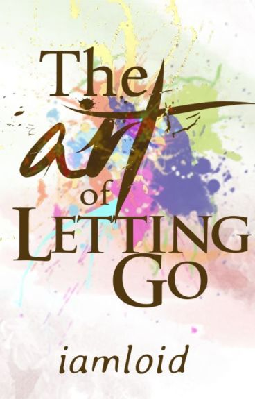 The Art of Letting Go by iamloid
