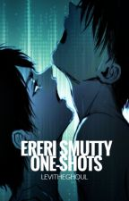 Ereri Smutty One-Shots. by LeviTheGhoul