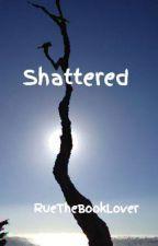 Shattered by RueTheBookLover