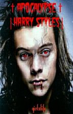 † Apocalypse †  Harry Styles  by girlxlife