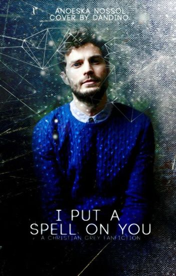 I put a spell on you [Christian Grey fanfiction]