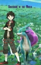 Guardians Of The World [Pokemon Fan Fiction] by Heartless029