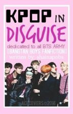"""K-POP in Disguise (*BTS Fanfiction"""") by shainapobs"""