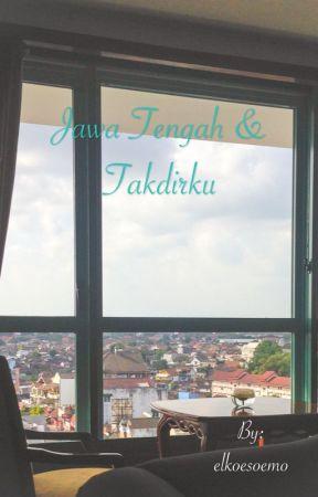 Jawa Tengah dan Takdirku -TAMAT- by elkoesoemo