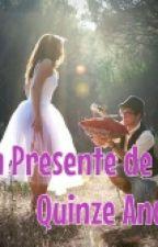 Um Presente De Quinze Anos by Vivih1402