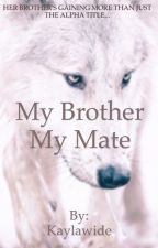 My Brother My Mate by Kaylawide