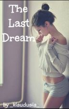 The last dream - zawieszone! by _klaudusia_