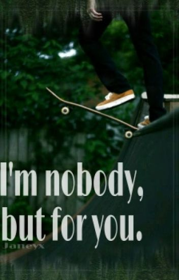 I'm nobody, but for you. ✔