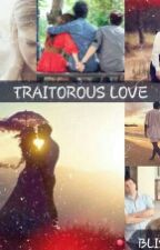 Traitorous Love[#Wattys2016] by BlissLv