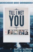 Till I Met You - ThomAra Fan Fiction by JamMikMik