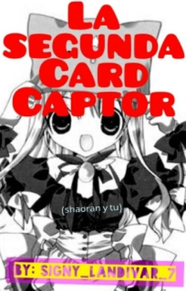 La 2° Cap Captor (Shaoran Y Tu)