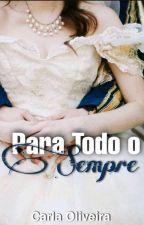 Para Todo o Sempre (Livro I) by CarlaOliveira29